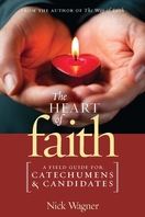 The Heart of Faith  <I>A Field Guide for Catechumens and Candidates</I>