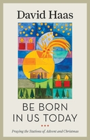 Be Born in Us Today &ndash; <i>Praying the Stations of Advent and Christmas</i>