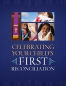Celebrating Your Child's First Reconciliation -- <I>a resource for parents</I>