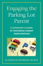 "Engaging the ""Parking Lot Parent"" &ndash; <i>A Catechist's Guide to Fostering Parent Participation</i>"