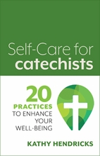 Self-Care for Catechists &ndash; <em>20 Practices to Enhance your Well-being</em>
