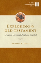 Exploring the Old Testament &ndash; <em>Creation, Covenant, Prophecy, and Kingship</em>