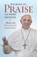 Walking in Praise with Pope Francis &ndash; <I>30 Days with On Care for our Common Home</I>