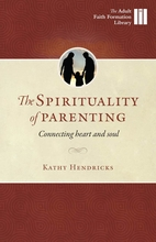 The Spirituality of Parenting &ndash; <i>Connecting Heart and Soul</i>