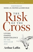 The Risk of the Cross &ndash; <em>Living Gospel Nonviolence in the Nuclear Age</em>