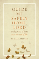 Guide Me Safely Home, Lord &ndash; <em>Meditations of Hope Near the End of Life</em>