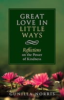 Great Love in Little Ways &ndash; <em>Reflections on the Power of Kindness</em>