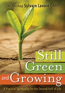 Still Green and Growing &ndash; <em>A Practical Spirituality for the Second Half of Life</em>