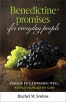 Benedictine Promises for Everyday People &ndash; <em>Staying Put, Listening Well, Being Changed by God</em>