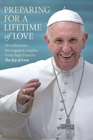 Preparing for a Lifetime of Love <i>30 Reflections for Engaged Couples from Pope Francis' The Joy of Love</i>