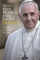 What Pope Francis Says About Service -- <I>30 days of reflections and prayers</i>