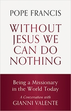 Without Jesus We Can Do Nothing &ndash;  <em>Being a Missionary in the World Today</em>