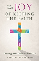 The Joy of Keeping the Faith &ndash; <em>Thriving in the Church after RCIA</em>