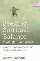 """Seeking Spiritual Balance in an Off-Kilter World &ndash; <i>How to Find Your """"Center"""" in the Circus of Life</i>"""