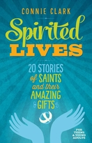 Spirited Lives -- <I> 20 Stories of Saints and their Amazing Gifts</i>