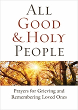 All Good and Holy People &ndash; <em>Prayers for Grieving and Remembering Loved Ones</em>