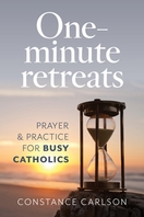 One-Minute Retreats &ndash; <em>Prayer and Practices for Busy Catholics</em>
