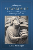 30 Days on Stewardship &ndash; <i>Reflections and Inspiration on Sharing God's Gifts</i>