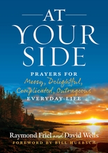 At Your Side &ndash; <em>Prayers for Messy, Delightful, Complicated, Outrageous, Everyday Life</em>