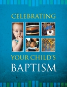 Celebrating Your Child's Baptism / Celebren el bautismo de sus hijos -- <I>a resource for parents</I>