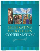 Celebrating Your Child's Confirmation -- <I>a resource for parents</I>