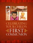 Celebrating Your Child's First Communion -- <I>a resource for parents</I>