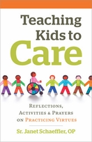 Teaching Kids to Care &ndash; <i>Reflections, Activities and Prayers on Practicing Virtues</i>