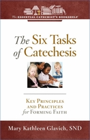 The Six Tasks of Catechesis -- <I>Key Principles and Practices for Forming Faith</i>