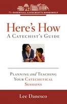 Here's How -- <I> A Practical Guide for Planning and Teaching Your Catechetical Sessions</i>
