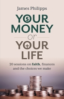 Your Money or Your Life &ndash; <i>20 Sessions on Faith, Finances and the Choices We Make</i>