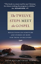 The Twelve Steps Meet the Gospel &ndash; <i>Reflections on Scripture and Stories of Hope</i>