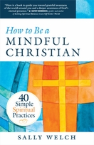 How to be a Mindful Christian &ndash; <i>40 Simple Spiritual Practices</i>