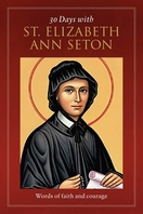 30 Days with St. Elizabeth Ann Seton -- <I>Words of faith and courage</i>