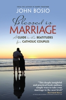 Blessed Is Marriage <I>A Guide to the Beatitudes for Catholic Couples</I>