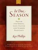 In Due Season -- <I>Reproducible Prayers for Spring, Lent, Easter, and Summer Feastdays</I>