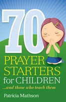 70 Prayer Starters for Children<I> ...and those who teach them</I>