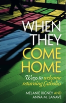When They Come Home: <I>Ways to Welcome Returning Catholics</I>