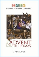 Catholic Customs & Traditions -- <I> All about Advent & Christmas</I>