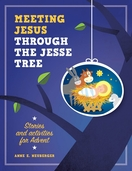 Meeting Jesus through the Jesse Tree: <I>Stories and Activities for Advent</I>