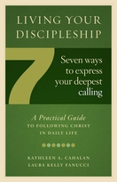 Living Your Discipleship <I>7 Ways to Express Your Deepest Calling</i>