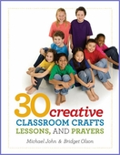 30 Creative Classroom Crafts, Lessons, & Prayers