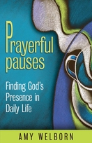 Prayerful Pauses <I>Finding God's Presence in Daily Life </I>