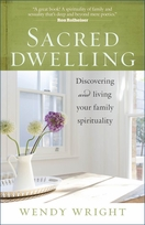 Sacred Dwelling -- <I>Discovering and Living Your Family Spirituality</i>