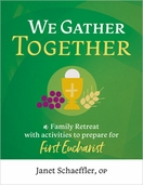 We Gather Together &ndash; <em>A Family Retreat with Activities to Prepare for First Eucharist</em>