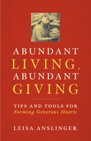 Abundant Living, Abundant Giving &ndash; <em>Tips and Tools for Forming Generous Hearts</em>