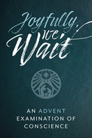Joyfully We Wait &ndash;  <em>An Advent Examination of Conscience</em>