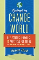 """Called to Change the World &ndash; <i>Reflections, Prayers and Practices for Teens on Service and Mary's """"Yes""""</i>"""