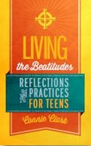 Living the Beatitudes -- <I>Reflections, Prayers, and Practices for Teens</i>