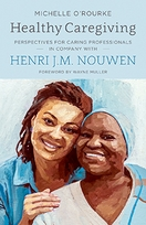 Healthy Caregiving &ndash; <em>Perspectives for Caring Professionals in Company with Henri J.M. Nouwen</em>
