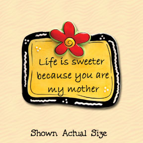 Life Is Sweeter Because You Are My Mother Tumbleweed Sentiment Ceramic Magnet